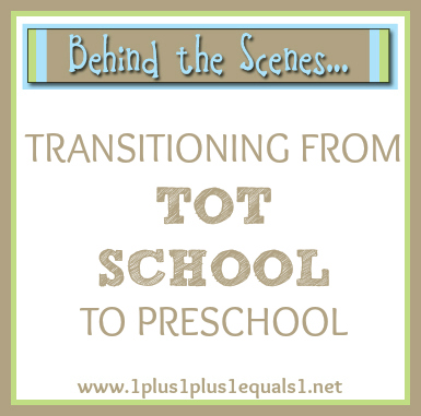 Behind the Scenes ~ Transitioning from Tot School to Preschool