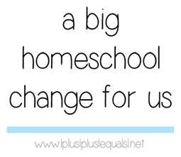 a Big Homeschool Change