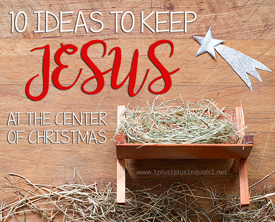 Ideas for keeping Jesus at the center of Christmas for kids